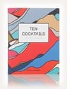 Ten Cocktails: The Art of Convivial Drinking (Alice Lascelles)